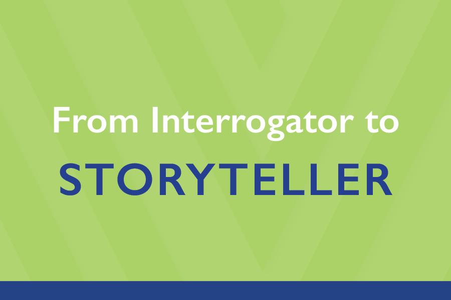 From Interrogator to Storyteller